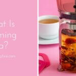 What Is Blooming Tea? Discover its Origin And Health Benefit